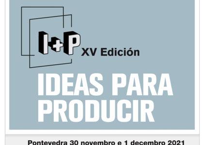 A 15ª edición do 'I+P, Ideas para Producir' terá lugar os días 30 de novembro e 1 de decembro en Pontevedra